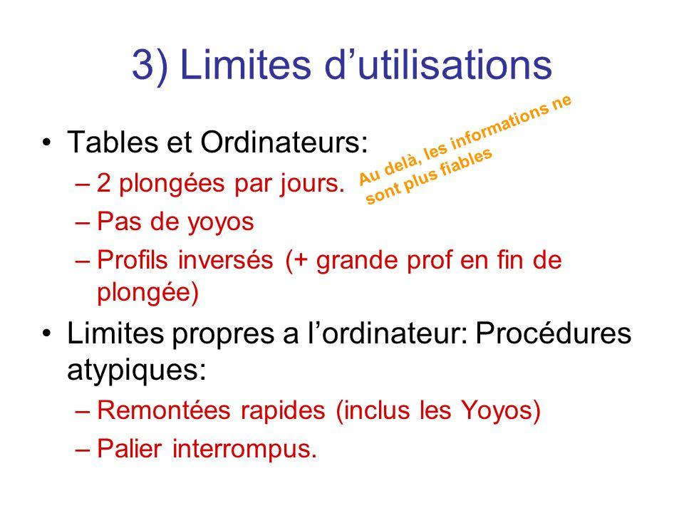 3) Limites dutilisations Tables et Ordinateurs: –2 plongées par jours. –Pas de yoyos –Profils inversés (+ grande prof en fin de plongée) Limites propr