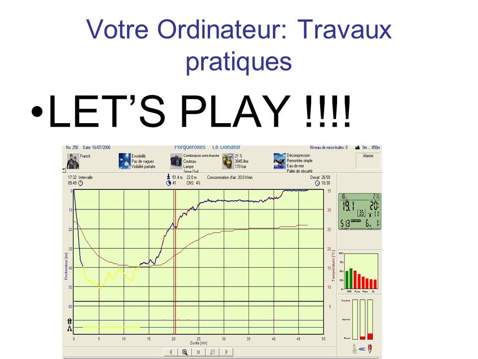 Votre Ordinateur: Travaux pratiques LETS PLAY !!!!