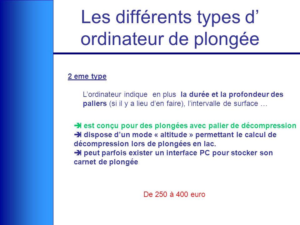 Les différents types d ordinateur de plongée 2 eme type Lordinateur indique en plus la durée et la profondeur des paliers (si il y a lieu den faire),