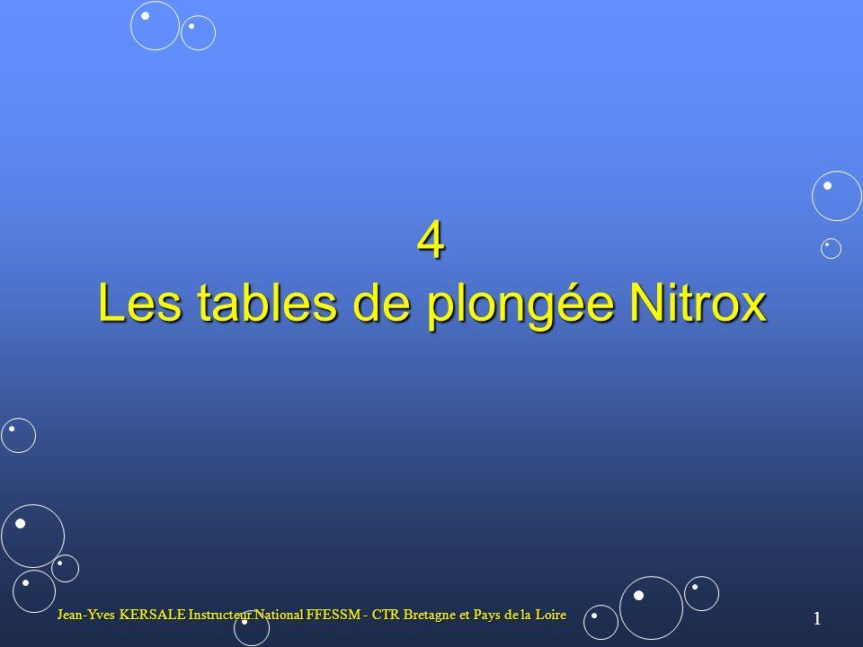 12 Jean-Yves KERSALE Instructeur.National FFESSM - CTR Bretagne et Pays de la Loire 4 - Les tables de plongée Nitrox Les ordinateurs de plongée Permettent de programmer le mélange.Permettent de programmer le mélange.