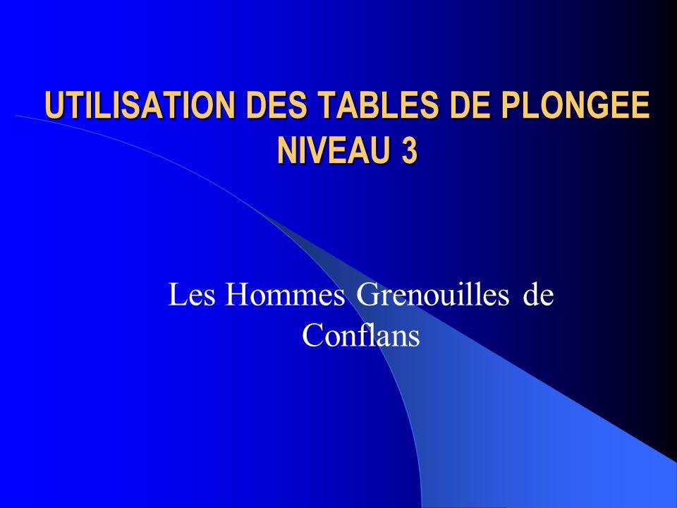 UTILISATION DES TABLES DE PLONGEE NIVEAU 3 Les Hommes Grenouilles de Conflans