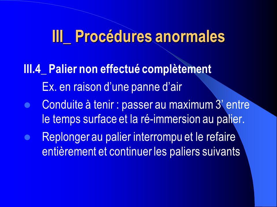 III.4_ Palier non effectué complètement Ex. en raison dune panne dair Conduite à tenir : passer au maximum 3 entre le temps surface et la ré-immersion
