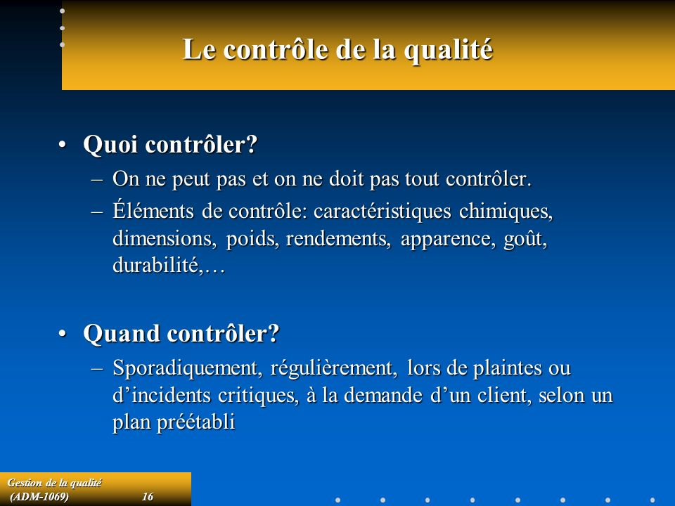 Gestion de la qualité (ADM-1069)16 (ADM-1069)16 Le contrôle de la qualité Quoi contrôler?Quoi contrôler.