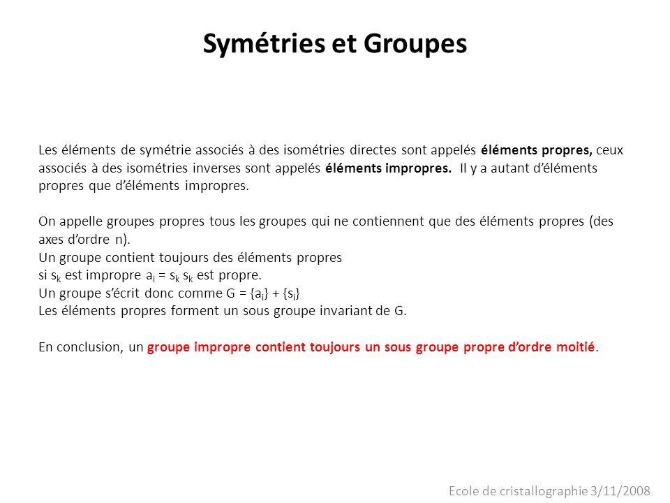 Ecole de cristallographie 3/11/2008 Symétries et Groupes Les éléments de symétrie associés à des isométries directes sont appelés éléments propres, ce