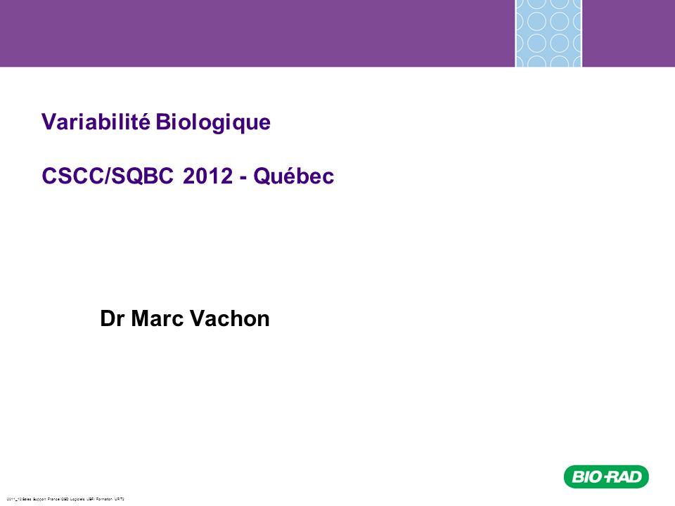 2011_10/Sales Support France/ QSD Logiciels /JBR/ Formation URT2 VARIABILITÉ BIOLOGIQUE Paramètres de la variabilité intra individuelle Coefficient de variation (CV): Le CV courant du laboratoire pour un paramètre doit être, en général : CVa < 0.5 CVi pour une qualité « désirable ».