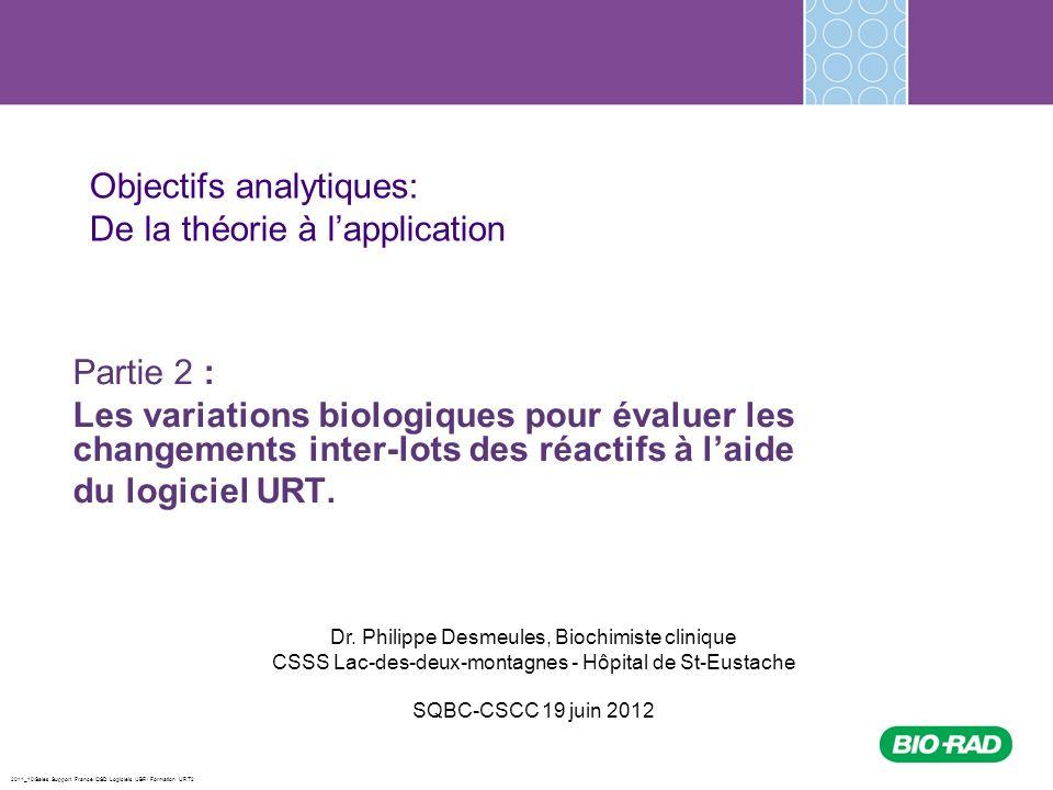 2011_10/Sales Support France/ QSD Logiciels /JBR/ Formation URT2 Objectifs analytiques: De la théorie à lapplication Partie 2 : Les variations biologi