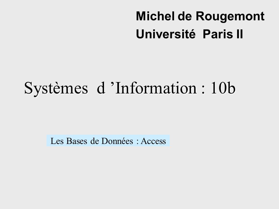 Systèmes d Information : 10b Michel de Rougemont Université Paris II Les Bases de Données : Access