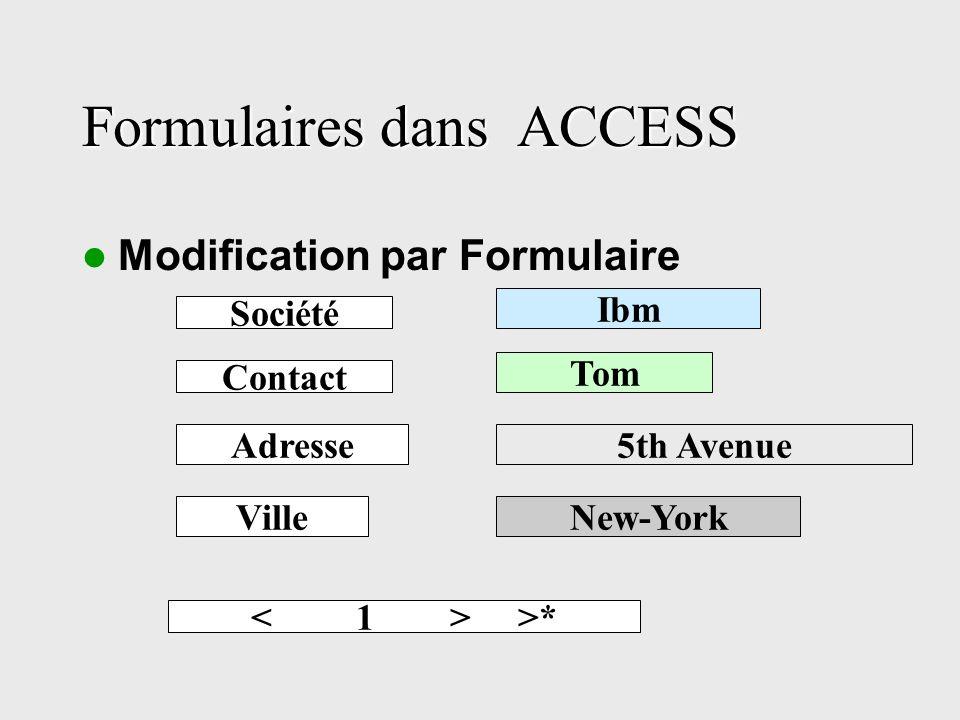 Formulaires dans ACCESS Modification par Formulaire Société Ibm Contact Tom Adresse5th Avenue VilleNew-York >*