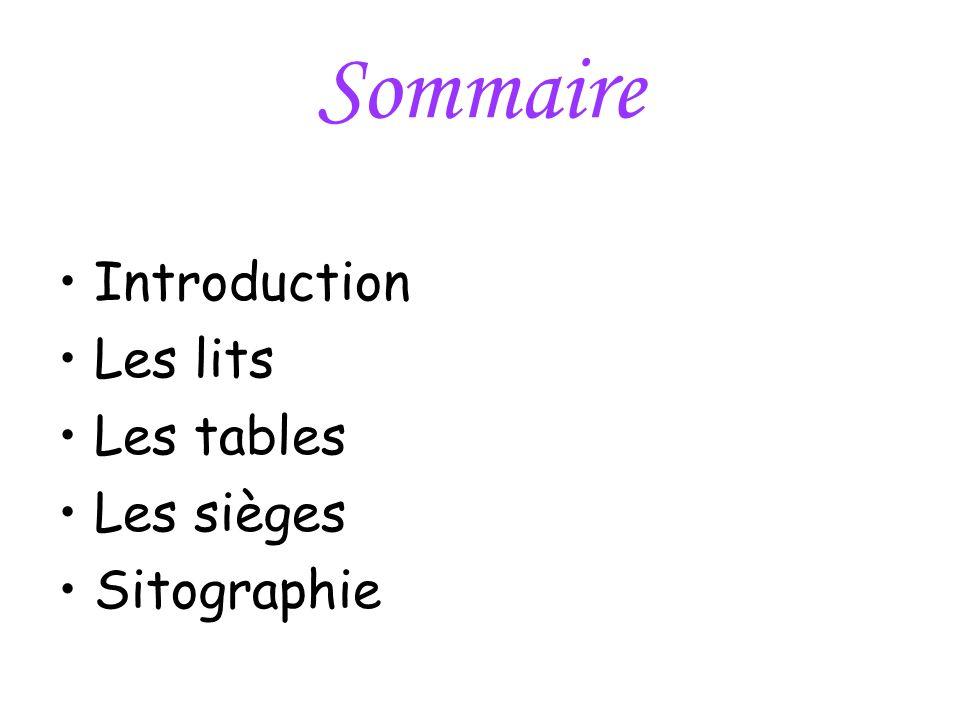 Sommaire Introduction Les lits Les tables Les sièges Sitographie