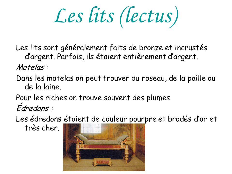 Les lits (lectus) Les lits sont généralement faits de bronze et incrustés dargent. Parfois, ils étaient entièrement dargent. Matelas : Dans les matela