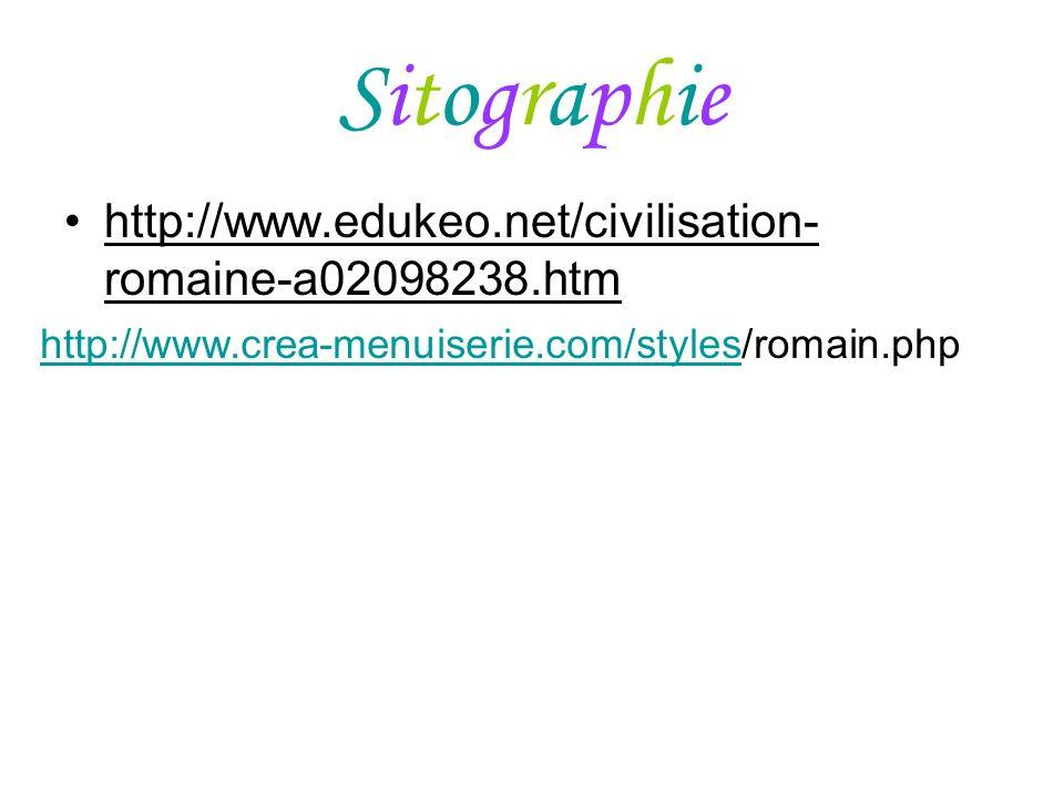 SitographieSitographie http://www.edukeo.net/civilisation- romaine-a02098238.htm http://www.crea-menuiserie.com/styleshttp://www.crea-menuiserie.com/styles/romain.php