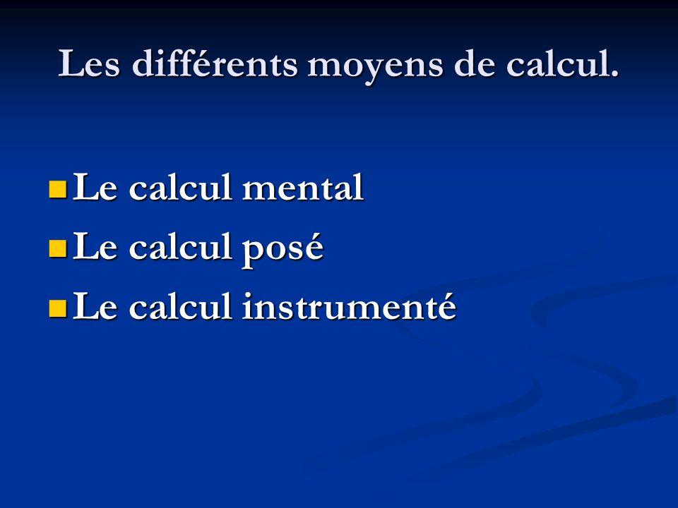 Les différents moyens de calcul.