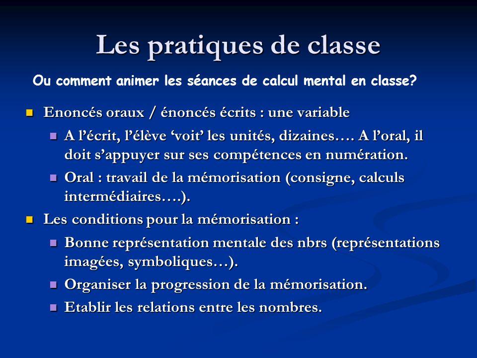 Les pratiques de classe Enoncés oraux / énoncés écrits : une variable Enoncés oraux / énoncés écrits : une variable A lécrit, lélève voit les unités, dizaines….
