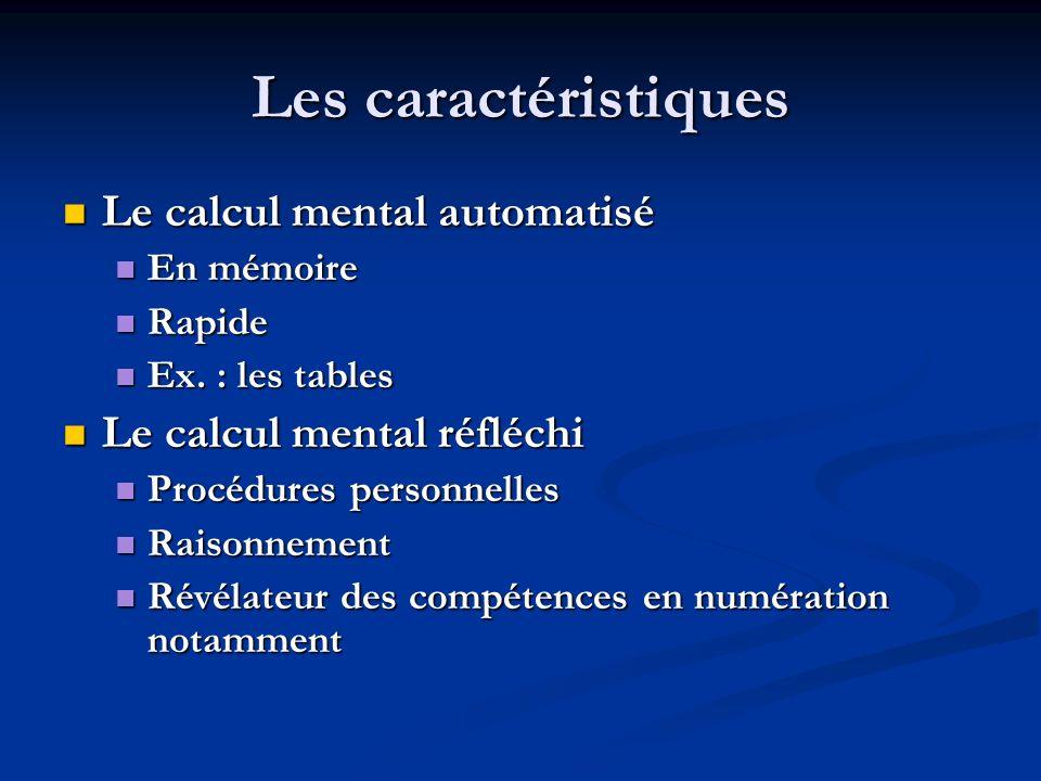 Les caractéristiques Le calcul mental automatisé Le calcul mental automatisé En mémoire En mémoire Rapide Rapide Ex.