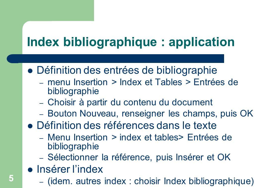 Index bibliographique : application Définition des entrées de bibliographie – menu Insertion > Index et Tables > Entrées de bibliographie – Choisir à