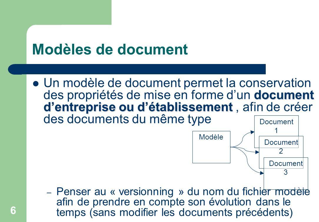 Modèles de document document dentreprise ou détablissement Un modèle de document permet la conservation des propriétés de mise en forme dun document d