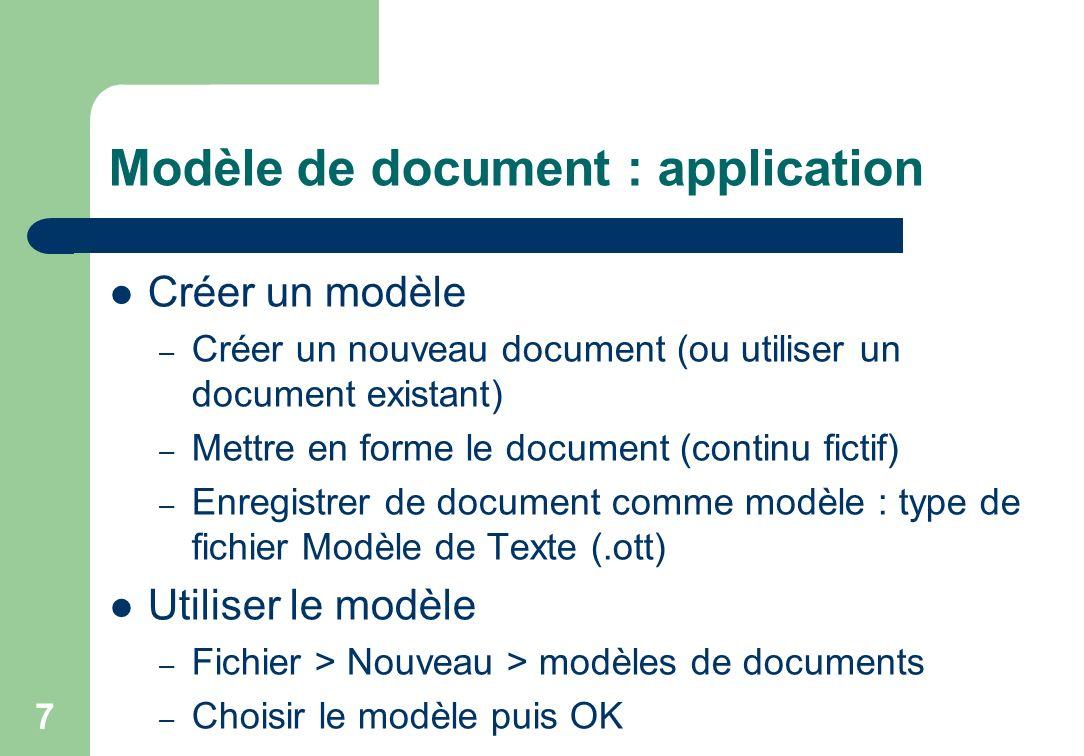 Modèle de document : application Créer un modèle – Créer un nouveau document (ou utiliser un document existant) – Mettre en forme le document (continu fictif) – Enregistrer de document comme modèle : type de fichier Modèle de Texte (.ott) Utiliser le modèle – Fichier > Nouveau > modèles de documents – Choisir le modèle puis OK 7