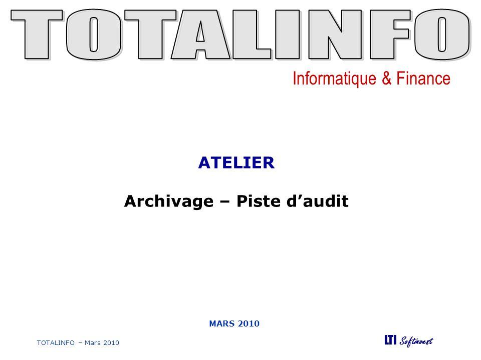 Informatique & Finance LTI Softinvest TOTALINFO – Mars 2010 Merci de votre participation ATELIER Archivage - Piste daudit