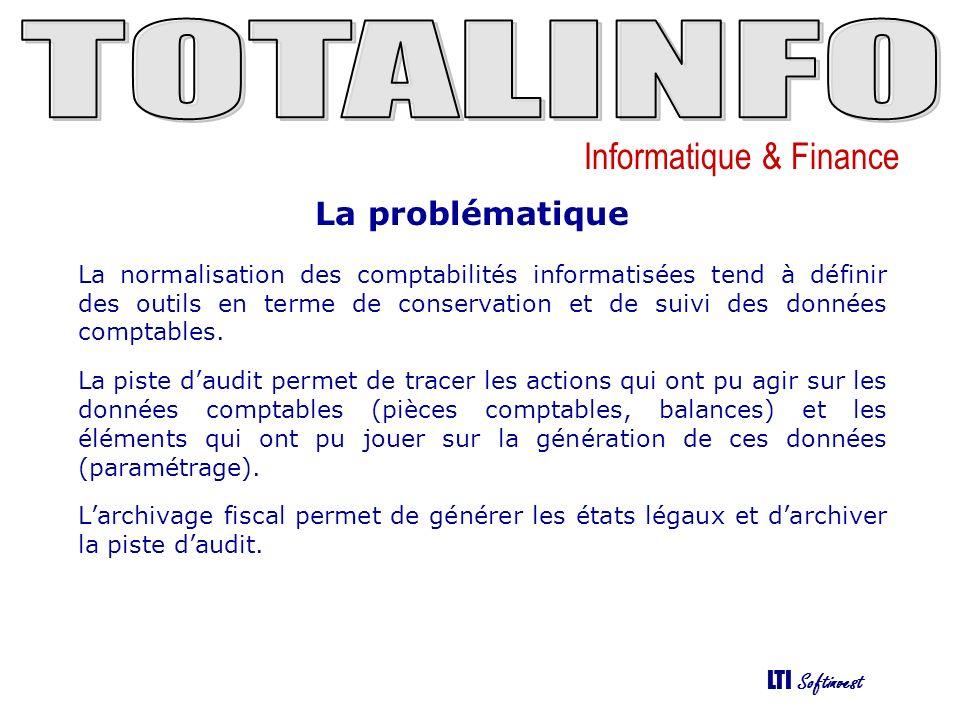 Informatique & Finance LTI Softinvest La normalisation des comptabilités informatisées tend à définir des outils en terme de conservation et de suivi