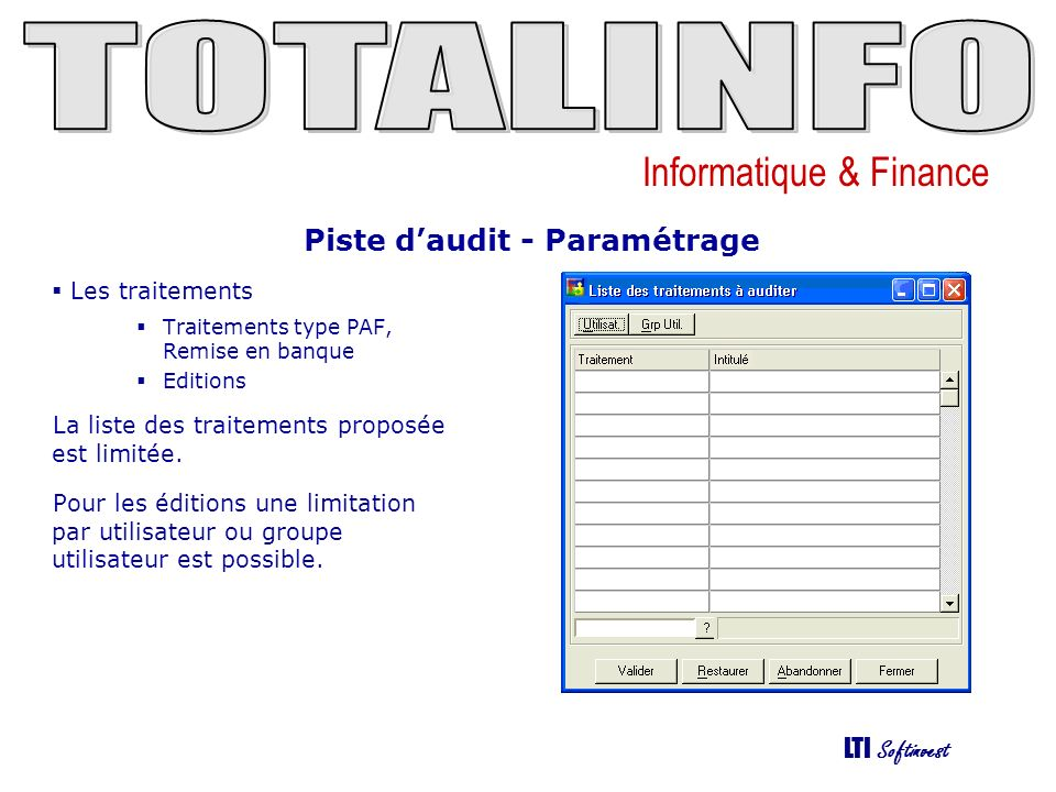 Informatique & Finance LTI Softinvest Piste daudit - Paramétrage Les traitements Traitements type PAF, Remise en banque Editions La liste des traiteme