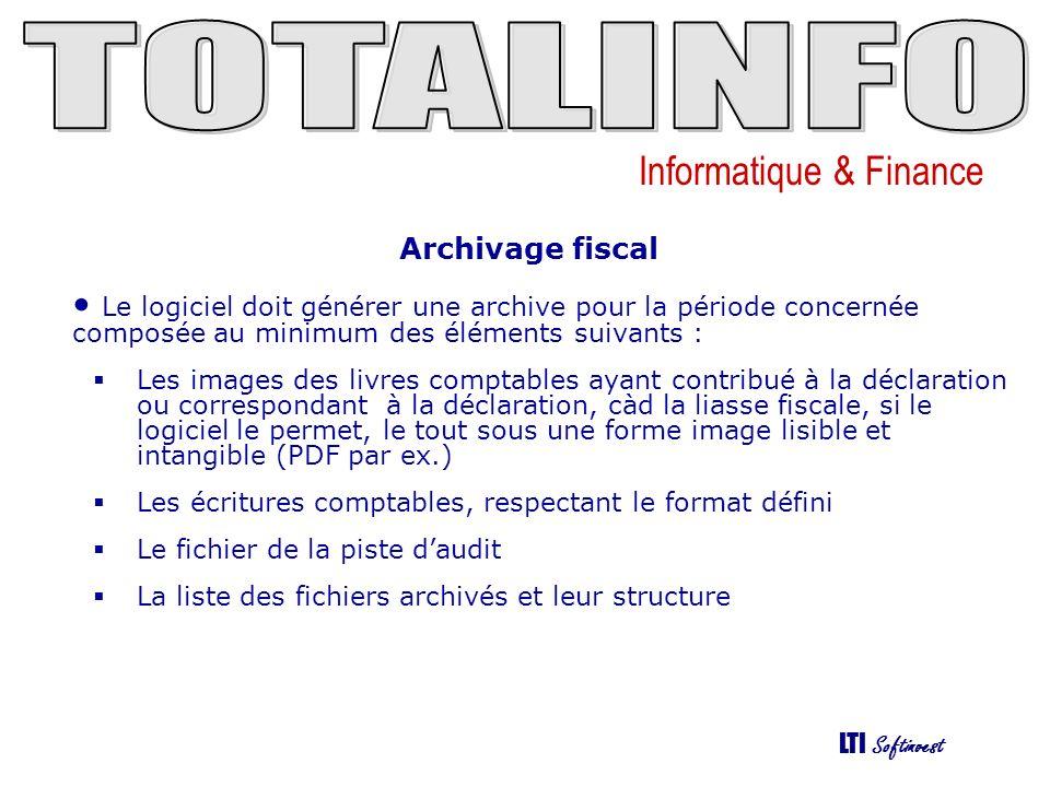 Informatique & Finance LTI Softinvest Archivage fiscal Le logiciel doit générer une archive pour la période concernée composée au minimum des éléments