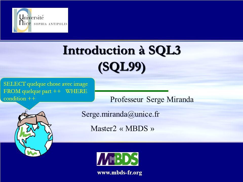 04/05/2014 07:01 22 Copyright Serge MIRANDA, Objets et BD (Part IV) SQL3 (Exemple) : type REF SQL3 (Exemple) : type REF CREATE TABLE Vol (Vol# Char(4), PL# REFERENCE Pilote (PL#) PL# REFERENCE Pilote (PL#) REFPIL REF Pilote REFPIL REF Pilote...) La valeur de lattribut REFPIL est un RowID/pointeur- ligne et non plus une valeur de clé primaire ; opérateur DEREF associé aux pointeurs (pas SQL !) La valeur de lattribut REFPIL est un RowID/pointeur- ligne et non plus une valeur de clé primaire ; opérateur DEREF associé aux pointeurs (pas SQL !) La clé étrangère et le type REF peuvent cohabiter dans une même table (cf Oracle 9) La clé étrangère et le type REF peuvent cohabiter dans une même table (cf Oracle 9)