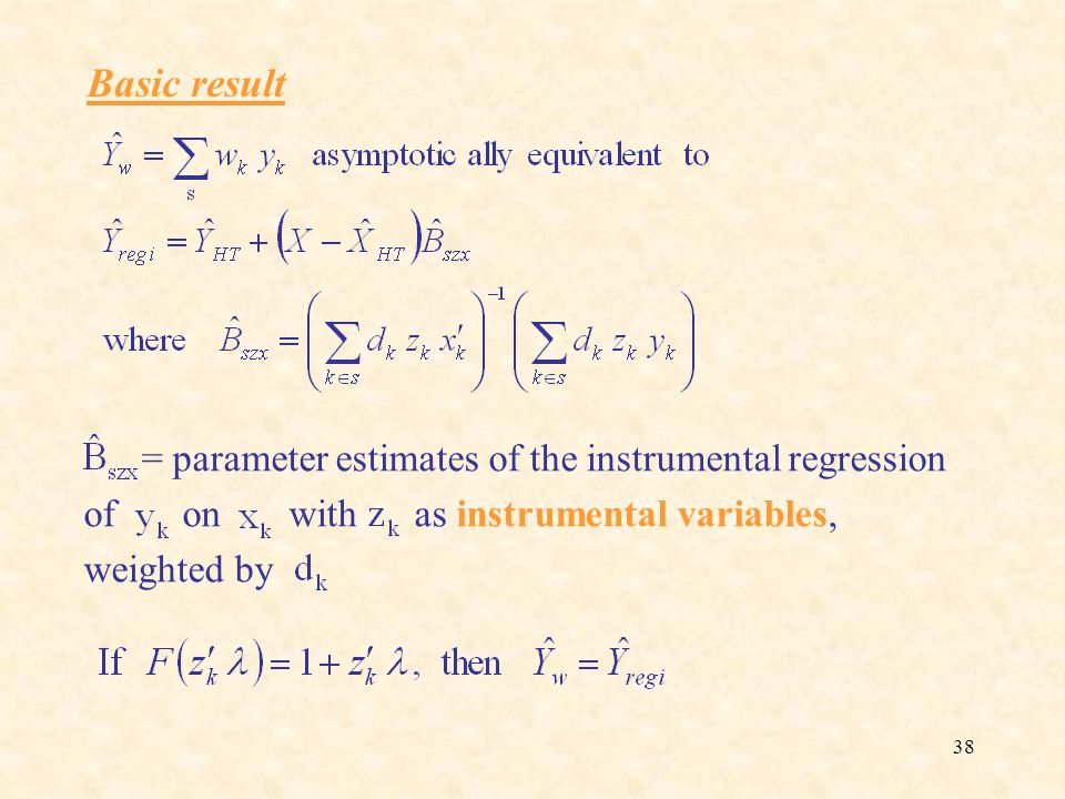 38 = parameter estimates of the instrumental regression of on with as instrumental variables, weighted by Basic result