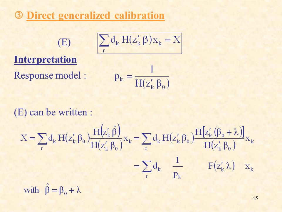 45 Direct generalized calibration (E) Interpretation Response model : (E) can be written :