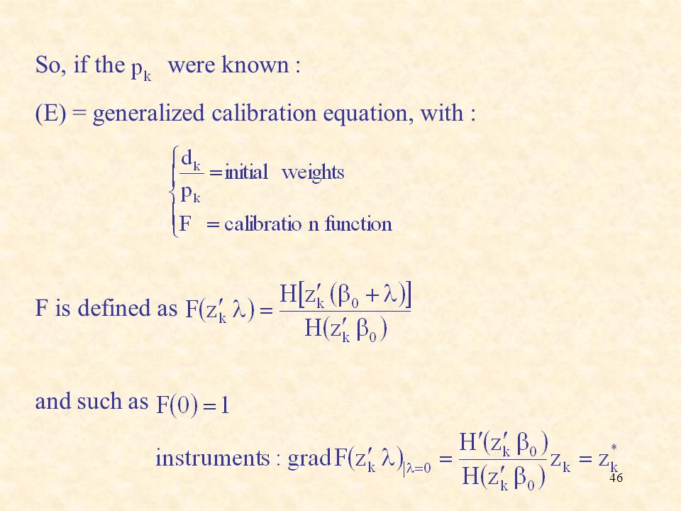 46 So, if the were known : (E) = generalized calibration equation, with : F is defined as and such as