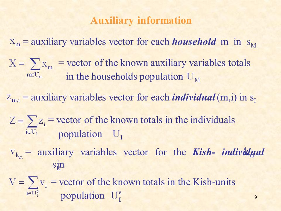 10 For each household m we compute : the totals of the individual variables : the estimated totals of the Kish- individual variables : Vector of the calibration variables for the household m : Vector of the totals : (X, Z, V) Calibration equations :