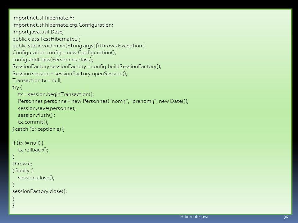 Hibernate java 30 import net.sf.hibernate.*; import net.sf.hibernate.cfg.Configuration; import java.util.Date; public class TestHibernate1 { public st