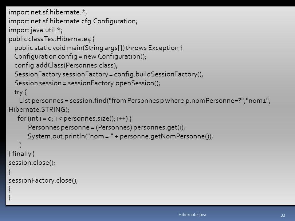 Hibernate java 33 import net.sf.hibernate.*; import net.sf.hibernate.cfg.Configuration; import java.util.*; public class TestHibernate4 { public stati
