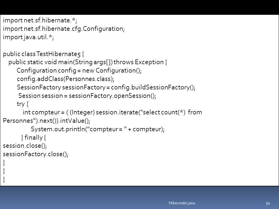 Hibernate java 34 import net.sf.hibernate.*; import net.sf.hibernate.cfg.Configuration; import java.util.*; public class TestHibernate5 { public stati