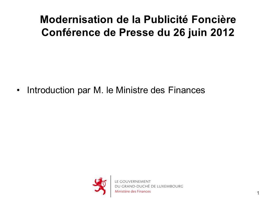 1 Modernisation de la Publicité Foncière Conférence de Presse du 26 juin 2012 Introduction par M. le Ministre des Finances