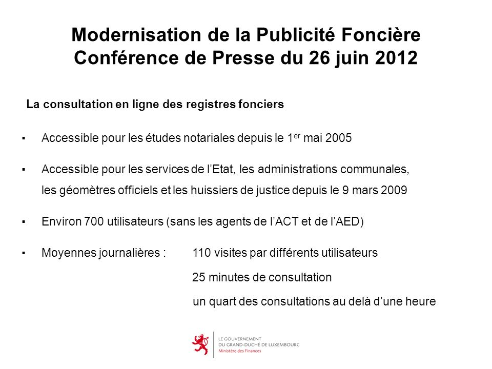 La consultation en ligne des registres fonciers Accessible pour les études notariales depuis le 1 er mai 2005 Accessible pour les services de lEtat, l