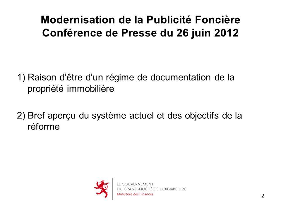 2 Modernisation de la Publicité Foncière Conférence de Presse du 26 juin 2012 1) Raison dêtre dun régime de documentation de la propriété immobilière