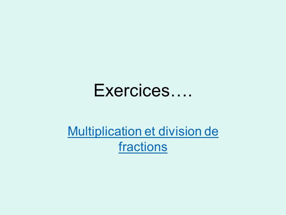 Exercices…. Multiplication et division de fractions