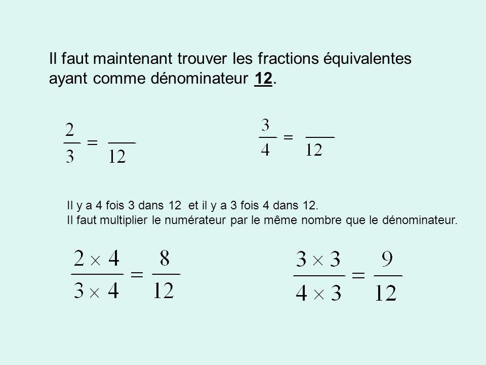 Il faut maintenant trouver les fractions équivalentes ayant comme dénominateur 12. Il y a 4 fois 3 dans 12 et il y a 3 fois 4 dans 12. Il faut multipl