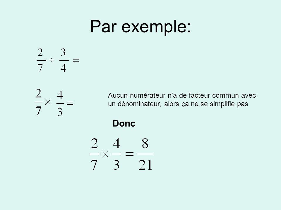 Par exemple: Aucun numérateur na de facteur commun avec un dénominateur, alors ça ne se simplifie pas Donc