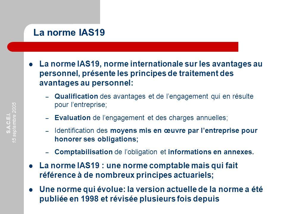 S.A.C.E.I. 15 septembre 2005 La norme IAS19, norme internationale sur les avantages au personnel, présente les principes de traitement des avantages a