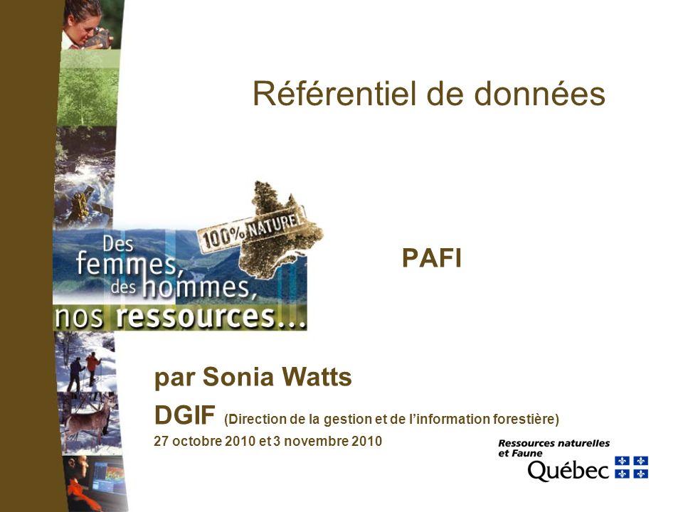PAFI Référentiel de données par Sonia Watts DGIF (Direction de la gestion et de linformation forestière) 27 octobre 2010 et 3 novembre 2010