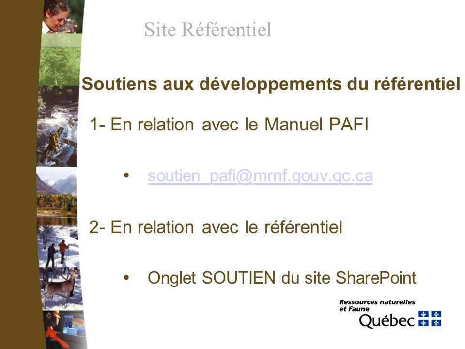 19 Soutiens aux développements du référentiel 1- En relation avec le Manuel PAFI soutien_pafi@mrnf.gouv.qc.ca 2- En relation avec le référentiel Ongle