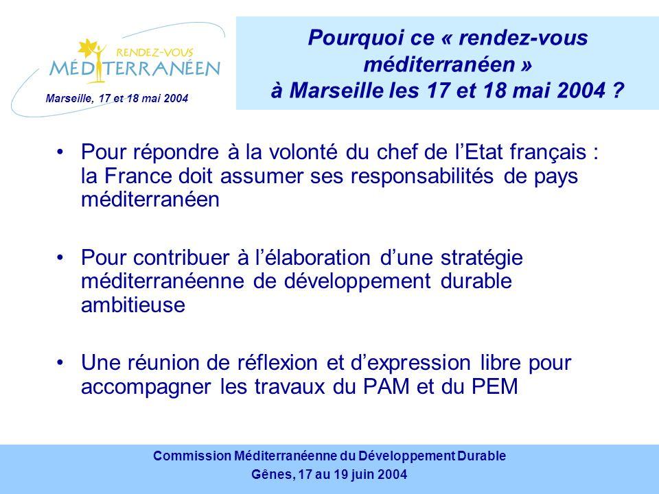 Marseille, 17 et 18 mai 2004 Commission Méditerranéenne du Développement Durable Gênes, 17 au 19 juin 2004 Commission Méditerranéenne du Développement Durable Gênes, 17 au 19 juin 2004 Pourquoi ce « rendez-vous méditerranéen » à Marseille les 17 et 18 mai 2004 .