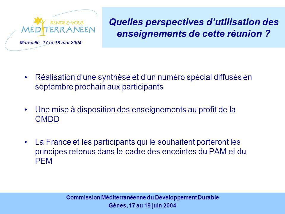 Marseille, 17 et 18 mai 2004 Commission Méditerranéenne du Développement Durable Gênes, 17 au 19 juin 2004 Commission Méditerranéenne du Développement Durable Gênes, 17 au 19 juin 2004 Quelles perspectives dutilisation des enseignements de cette réunion .