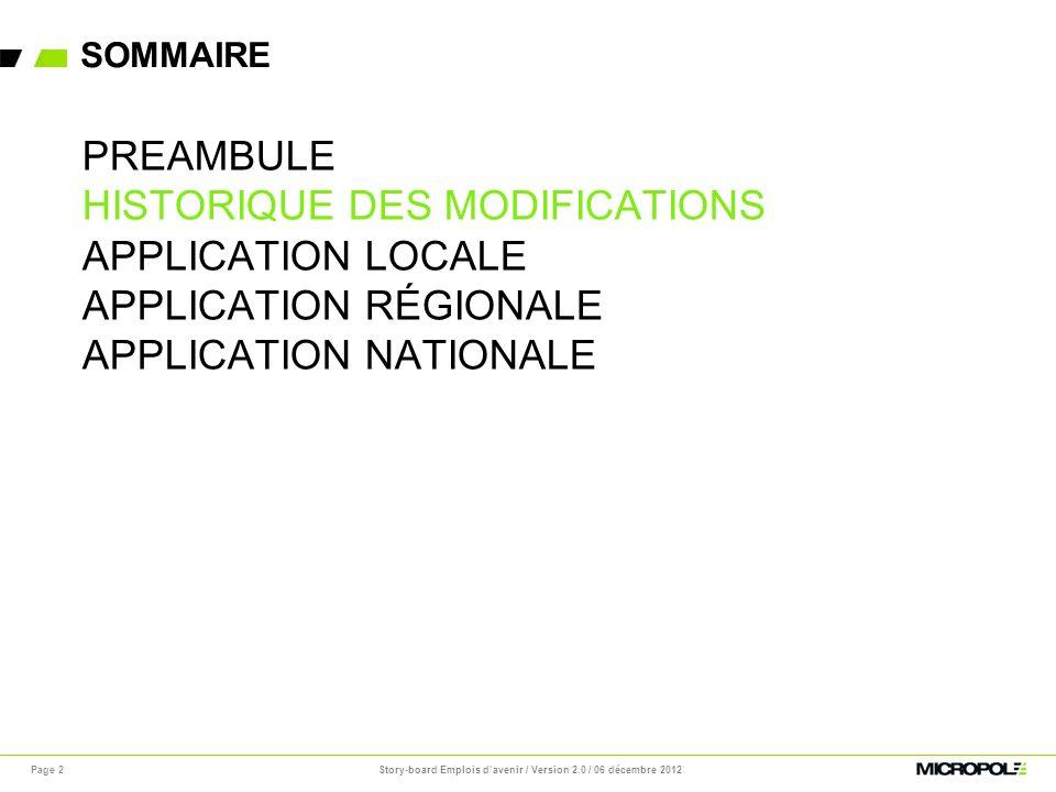 SOMMAIRE DE SECTION Page 3 PREAMBULE HISTORIQUE DES MODIFICATIONS APPLICATION LOCALE APPLICATION RÉGIONALE APPLICATION NATIONALE Story-board Emplois davenir / Version 2.0 / 06 décembre 2012