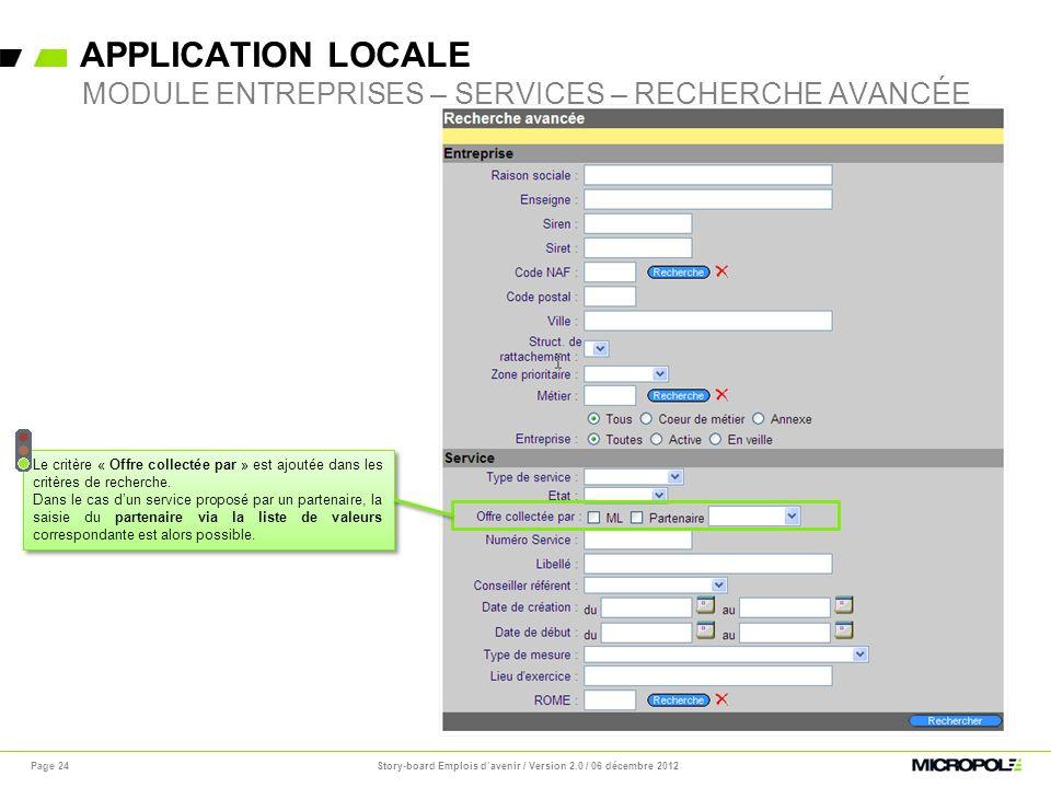 APPLICATION LOCALE Story-board Emplois davenir / Version 2.0 / 06 décembre 2012Page 24 MODULE ENTREPRISES – SERVICES – RECHERCHE AVANCÉE Le critère «