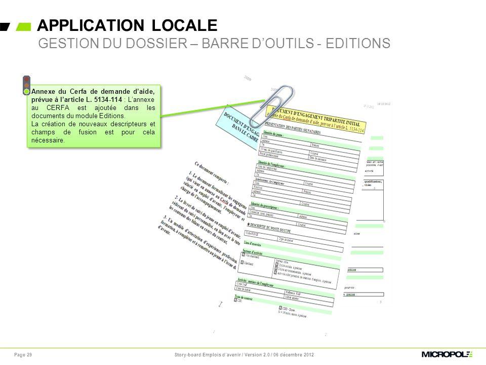 APPLICATION LOCALE Story-board Emplois davenir / Version 2.0 / 06 décembre 2012Page 29 GESTION DU DOSSIER – BARRE DOUTILS - EDITIONS Annexe du Cerfa d