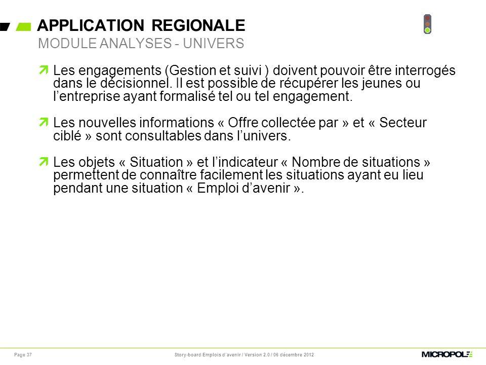 APPLICATION REGIONALE Page 37 Les engagements (Gestion et suivi ) doivent pouvoir être interrogés dans le décisionnel. Il est possible de récupérer le
