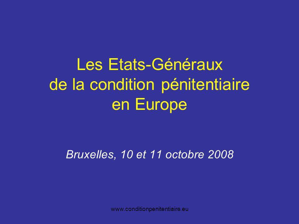 www.conditionpenitentiaire.eu Les Etats-Généraux de la condition pénitentiaire en Europe Bruxelles, 10 et 11 octobre 2008