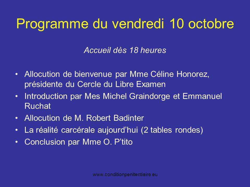 www.conditionpenitentiaire.eu Programme du vendredi 10 octobre Accueil dès 18 heures Allocution de bienvenue par Mme Céline Honorez, présidente du Cercle du Libre Examen Introduction par Mes Michel Graindorge et Emmanuel Ruchat Allocution de M.